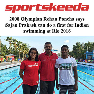 2008 Olympian Rehan Poncha says Sajan Prakash can do a first for Indian swimming at Rio 2016